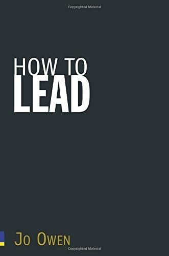 How to Lead: What You Actually Need to Do to Manage, Lead and Succeed ,Ed. :1