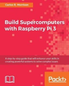 Build Supercomputers with Raspberry Pi 3 By Carlos R. Morrison - Paperback