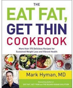 The eat Fat, Get Thin Cookbook by Dr Mark Hyman