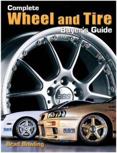 Complete Wheel and Tire Buyer's Guide by Brad Bowling