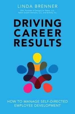 Driving Career Results: How to Manage Self-Directed Employee Development ,Ed. :1