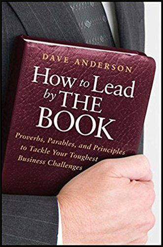 How To Lead By The Book: Proverbs, Parables, And Principles