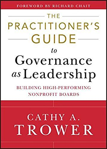 Practitioner S Guide To Governance As Leadership:Building Hi
