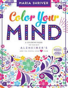 Color Your Mind A Coloring Book For Those With Alzheimers And The People Who Love Them