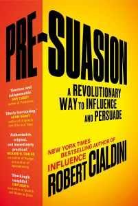 Pre-Suasion: A Revolutionary Way to Influence and Persuade by Robert Cialdini - Paperback