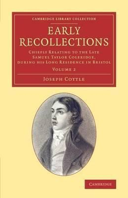 Early Recollections : Chiefly Relating To The Late Samuel Taylor Coleridge, During His Long Residence In Bristol By Joseph Cottle