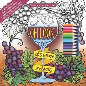 Oh Look Its Wine OClock Adult Coloring Book Set With 24 Colored Pencils And Pencil Sharpener Included Color Your Way To Calm