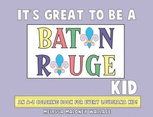 Its Great To Be A Baton Rouge Kid An Z Coloring Book