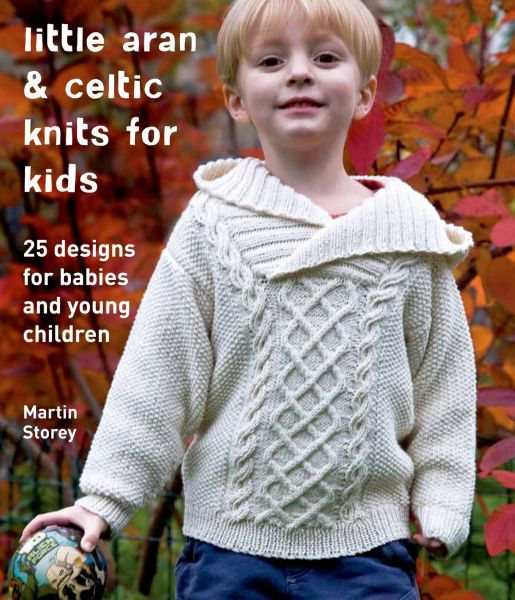 777be5ab9 Little Aran   Celtic Knits for Kids  25 Designs for Babies and Young ...