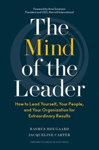 The Mind of the Leader : How to Lead Yourself, Your People, and Your Organization for Extraordinary Results