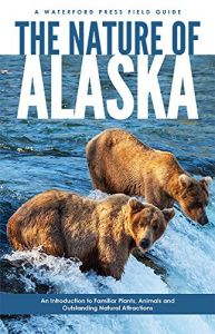 The Great Alaska Nature Factbook Plants A Guide to the States Remarkable Animals and Natural Features