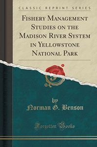 Fishery Management Studies on the Madison River System in Yellowstone National Park by  Norman G Benson