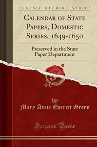 Calendar of State Papers, Domestic Series, 1649-1650 by  Mary Anne Everett Green