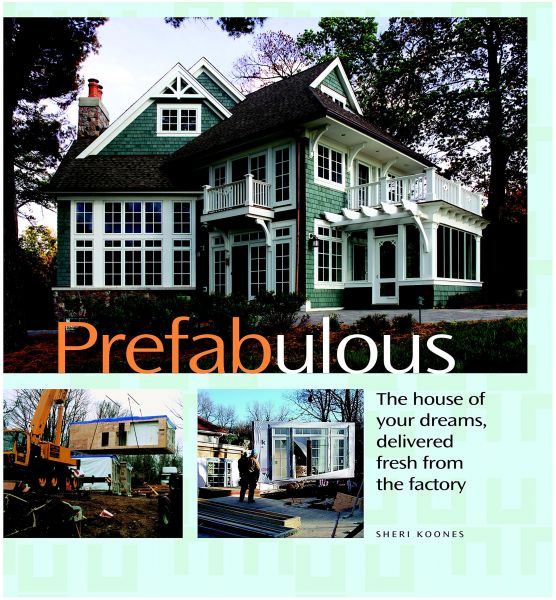 prefabulous prefabulous ways to get the home of your dreams