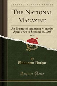The National Magazine, Vol. 28: An Illustrated American Monthly; April, 1908 to September, 1908 by  Unknown Author